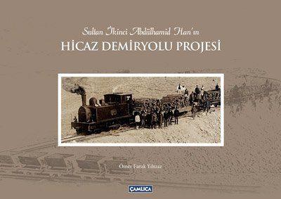 Hicaz Demiryolu Projesi (Ciltli)