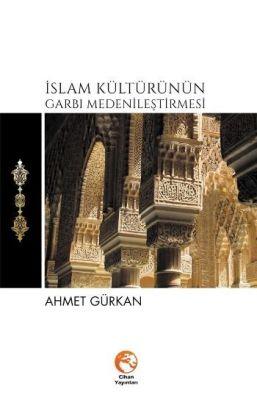 İslam Kültürünün Garbı Medenileştirmesi