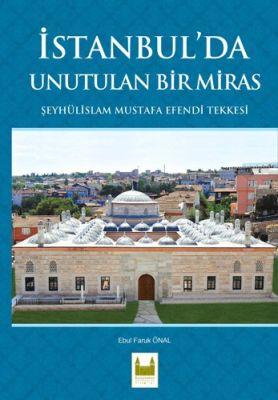 İstanbul'da Unutulan Bir Miras Şeyhülislam Mustafa Efendi Tekkesi