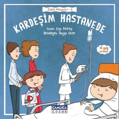 Kardeşim Hastanede (Sağlık Hikâyeleri 6)