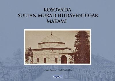 Kosova'da Sultan Murad Hüdavendigar Makamı (Ciltli)