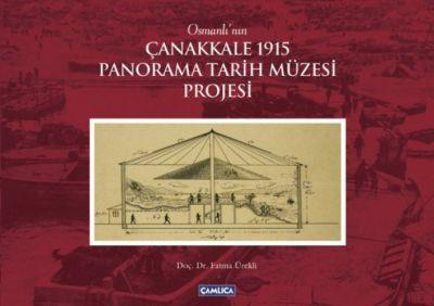 Osmanlı' nın Çanakkale 1915 Panorama Tarih Müzesi Projesi