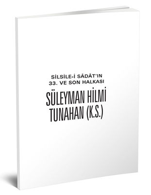 Ebu'l Fâruk Süleyman Hilmi TUNAHAN (K.S.) (SİLİSTREVÎ)