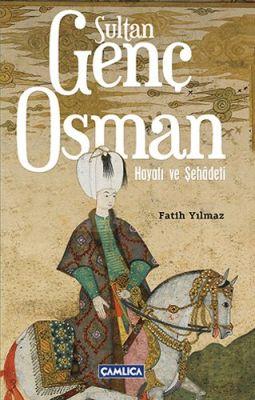 Sultan Genç Osman Hayatı ve Şehadeti