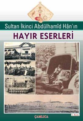 Sultan İkinci Abdülhamid Han'ın Hayır Eserleri
